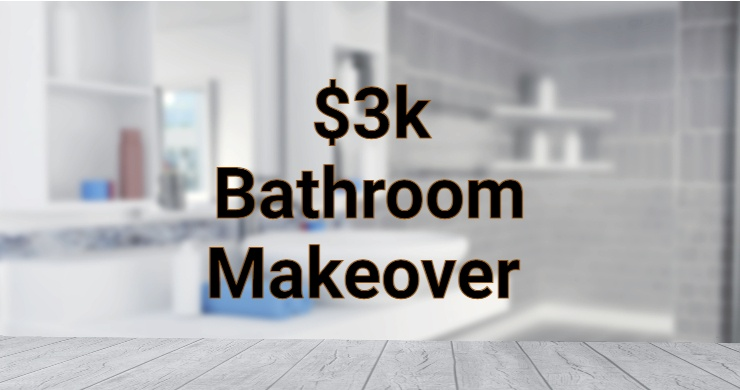 Planning a Bathroom Makeover for Less Than $3k