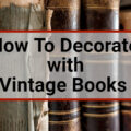 How To Decorate With Vintage Books
