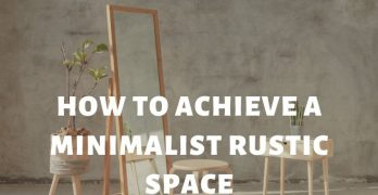 How to Achieve a Rustic Minimalist Space